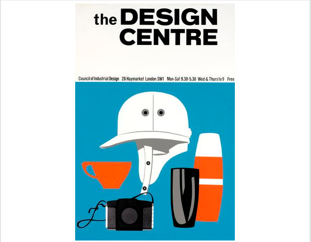 Poster of to promote exhibition at Design Centre. Text: The DESIGN CENTRE, Council of Industrial Design, 28 Haymarket, London SW1. Mon-Sat 9.30-5.30, Wed and Thurs to 9. Free. Created 2008.